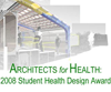 ARCHITECTS for HEALTH: 2008 Student Health Design Award