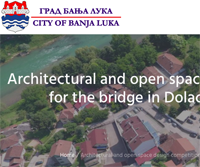 INTERNATIONAL OPEN PUBLIC COMPETITION FOR THE CONCEPTUAL DESIGN OF THE BRIDGE IN DOLAC NEIGHBORHOOD IN THE CITY OF BANJA LUKA