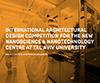 International Architectural Design Competition for the New Nanoscience and Nanotechnology Center at Tel Aviv University