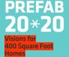 PREFAB 20*20: Visions for 400 SF Homes