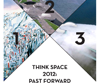 Think Space 2012 PAST FORWARD