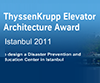 ThyssenKrupp Elevator Architecture Award 2011 - Istanbul Disaster Prevention and Education Centre Istanbul, Turkey